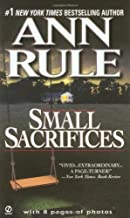 By Ann Rule: Small Sacrifices: A True Story of Passion and Murder (Signet)
