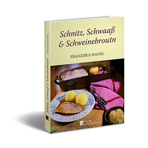 Schnitz, Schwaaß und Schweinebroutn: Streifzüge durch die fränkische Küche
