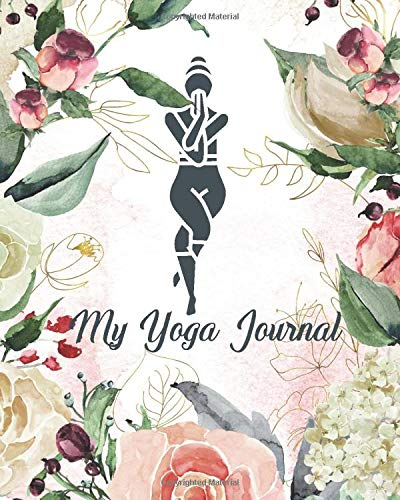 My Yoga Journal: The best Diary To Keep Your Meditative Exercises Mindfulness Gratitude Self-care and Self Discoveries (Body&Mind Journals)