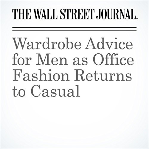 Wardrobe Advice for Men as Office Fashion Returns to Casual audiobook cover art