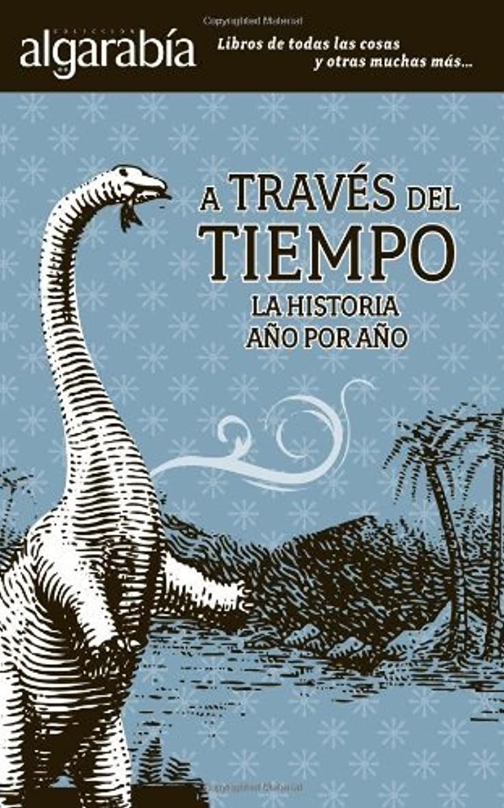 統合する特派員皿A través del tiempo. La Historia a?o por a?o (Colección Algarabía) (Spanish Edition)