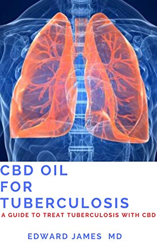 CBD OIL FOR TUBERCULOSIS: A GUIDE TO TREAT TUBERCULOSIS WITH CBD (English Edition)