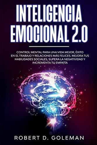 Inteligencia Emocional 2.0: Control Mental Para Una Vida Mejor, Éxito En El Trabajo y Relaciones Más Felices. Mejora Tus Habilidades Sociales, Supera ... y Incrementa Tu Empatía (Spanish Version)