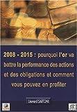 2008-2015 - Pourquoi l'or va battre la performance des actions et des obligations et comment vous pouvez en profiter