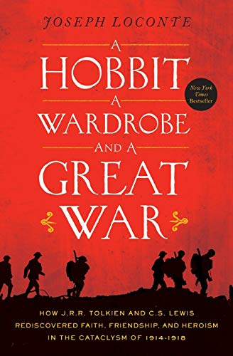 Hobbit, a Wardrobe, and a Great War, A: How J.R.R. Tolkien and C.S. Lewis Rediscovered Faith, Friendship, and Heroism in the Cataclysm of 1914-1918