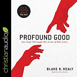 Profound Good     See God Through the Lens of His Love              By:                                                                                                                                 Blake K. Healy                               Narrated by:                                                                                                                                 Blake K. Healy                      Length: 4 hrs and 25 mins     Not rated yet     Overall 0.0