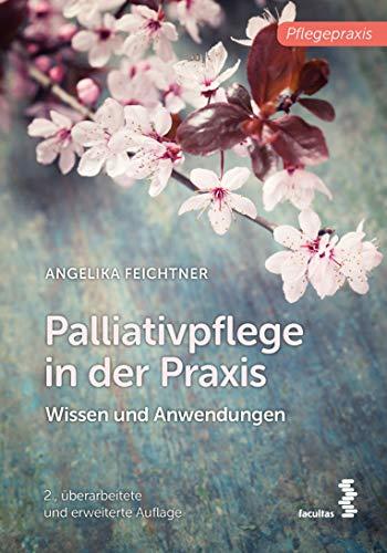 Palliativpflege in der Praxis: Wissen und Anwendungen