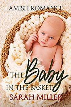 The Baby in the Basket: Amish Romance by [Sarah Miller]