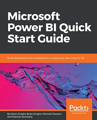 Microsoft Power BI Quick Start Guide: Build dashboards and visualizations to make your data come to