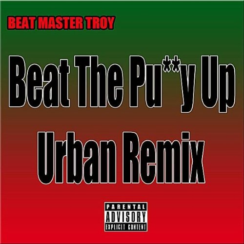 I beat the pu$$y up