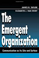 The Emergent Organization: Communication As Its Site and Surface (Routledge Communication Series) by James R. Taylor Elizabeth J. Van Every(1999-11-03)
