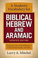 A Student's Vocabulary for Biblical Hebrew and Aramaic: Frequency Lists With Definitions, Pronunciation Guide, and Index (Students Vocabulary)