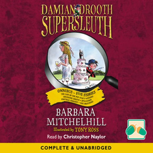 Damian Drooth Supersleuth     Omnibus-Five Stories              By:                                                                                                                                 Barbara Mitchelhill                               Narrated by:                                                                                                                                 Christopher Naylor                      Length: 2 hrs and 33 mins     Not rated yet     Overall 0.0