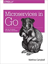 Microservices in Go: Use Go to Build Scalable Backends