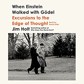 When Einstein Walked with Gödel     Excursions to the Edge of Thought              Written by:                                                                                                                                 Jim Holt                               Narrated by:                                                                                                                                 David Stifel                      Length: 15 hrs and 19 mins     5 ratings     Overall 3.8