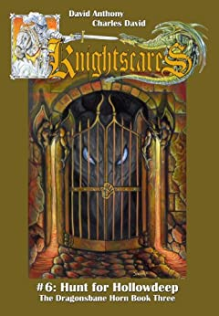 Hunt for Hollowdeep (An Epic Fantasy Adventure Series, Knightscares #6) by [David Anthony, Charles David Clasman, Steven Spensor Ledford]