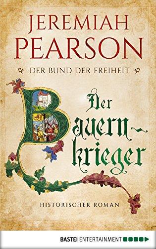 Der Bauernkrieger: Der Bund der Freiheit. Historischer Roman (Freiheitsbund-Saga 3)