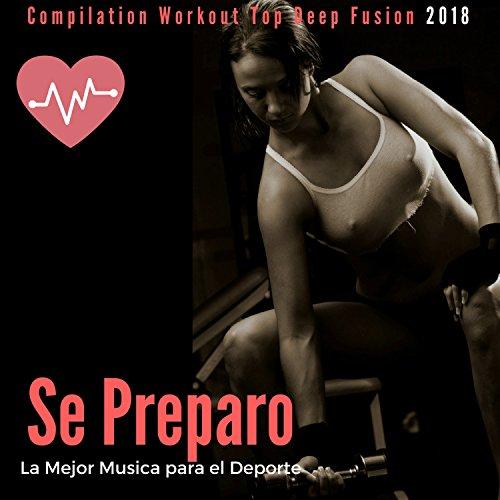 Se Preparo - La Mejor Musica Para El Deporte (Compilation Workout Top Deep Fusion 2018)