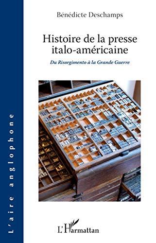 Histoire de la presse italo-américaine: Du Risorgimento à la Grande Guerre (L'Aire anglophone) (French Edition)