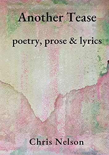 Another Tease: Poetry, prose and lyrics
