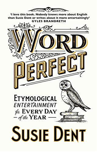 Word Perfect: Etymological Entertainment For Every Day of the Year (English Edition)