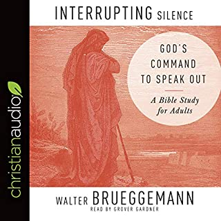 Interrupting Silence     God's Command to Speak Out              By:                                                                                                                                 Walter Brueggemann                               Narrated by:                                                                                                                                 Grover Gardner                      Length: 3 hrs and 19 mins     Not rated yet     Overall 0.0
