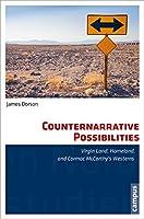 Counternarrative Possibilities: Virgin Land, Homeland, and Cormac Mccarthy's Westerns (North American Studies)
