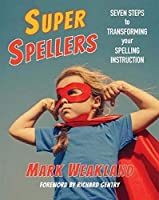 Super Spellers: Seven Steps to Transforming Your Spelling Instruction
