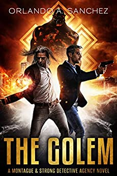 The Golem: A Montague & Strong Detective Novel (Montague & Strong Case Files Book 10) by [Orlando A. Sanchez]