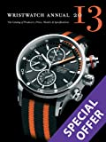 Wristwatch Annual 2013: The Catalog of Producers, Prices, Models, and Specifications