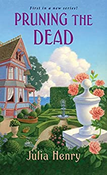 Pruning the Dead (A Garden Squad Mystery Book 1) by [Julia Henry]