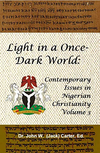 Light in a Once-Dark World: Contemporary Issues in Nigerian Christianity, Volume 3 (English Edition)