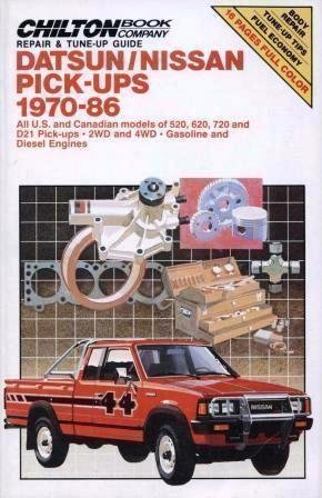 Chilton's Repair and Tune-Up Guide Datsun/Nissan Pick-Ups 1970-86: All U.S. and Canadian Models of 520, 620, 720 and D21 Pick-Ups, 2Wd and 4Wd, Gasoline and Di (Chilton's Repair Manual)
