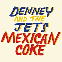 Mexican Coke by Denney and The Jets (2014-04-08)
