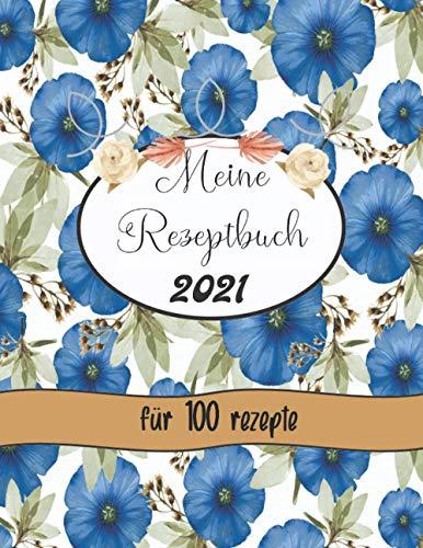 Meine Rezeptbuch für 100 rezepte: rezeptebuch zum selber schreiben a4 - kochbuch familienkost - personalisierte kochbuch - leeres kochbuch zum selbstgestalten .