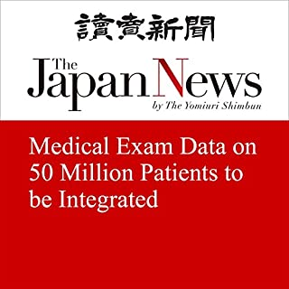 Medical Exam Data on 50 Million Patients to be Integrated                   著者:                                                                                                                                 The Japan News                               ナレーター:                                                                                                                                 Brian Holsopple                      再生時間: 4 分     レビューはまだありません。     総合評価 0.0