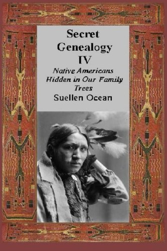 Compare Textbook Prices for Secret Genealogy IV: Native Americans Hidden in Our Family Trees  ISBN 9781500756109 by Ocean, Suellen