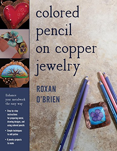 Colored Pencil on Copper Jewelry: Enhance Your Metalwork the Easy Way (English Edition)