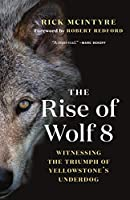 The Rise of Wolf 8: Witnessing the Triumph of Yellowstone's Underdog (The Alpha Wolves of Yellowstone, 1)