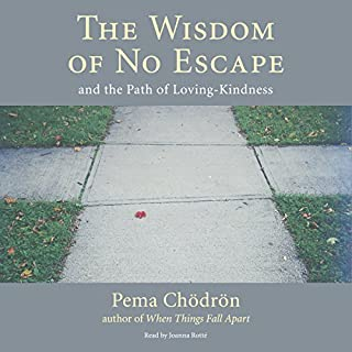 The Wisdom of No Escape     And the Path of Loving-Kindness              By:                                                                                                                                 Pema Chödrön                               Narrated by:                                                                                                                                 Joanna Rotte                      Length: 4 hrs and 37 mins     4 ratings     Overall 4.8