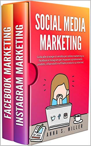 SOCIAL MEDIA MARKETING: Guida alle strategie di vendita per online marketing su Facebook e Instagram per imparare a promuovere prodotti, infoprodotti e affiliate products su Internet.