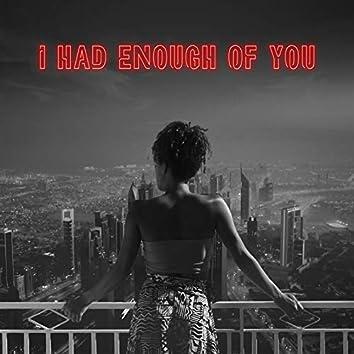 I Had Enough of You