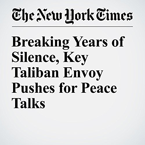 Breaking Years of Silence, Key Taliban Envoy Pushes for Peace Talks cover art