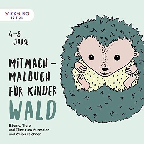 Mitmach-Malbuch für Kinder - WALD: Bäume, Tiere und Pilze zum Ausmalen und Weiterzeichnen. 4-8 Jahre (Vicky Bo Edition)