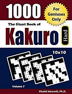 The Giant Book of Kakuro: 1000 Hard Cross Sums Puzzles (10x10) : For Geniuses Only (Adult Activity Books Series)