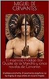 El ingenioso Hidalgo Don Quijote de la Mancha y cinco novelas de Cervantes: El celoso extremeño, El casamiento engañoso, La tía fingida, El viejo celoso, El vizcaíno fingido