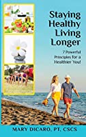 Staying Healthy Living Longer - 7 Powerful Principles for a Healthier You!
