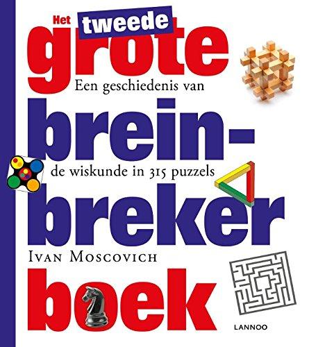 Het tweede grote breinbreker boek: een geschiedenis van de wiskunde in meer dan 315 puzzels