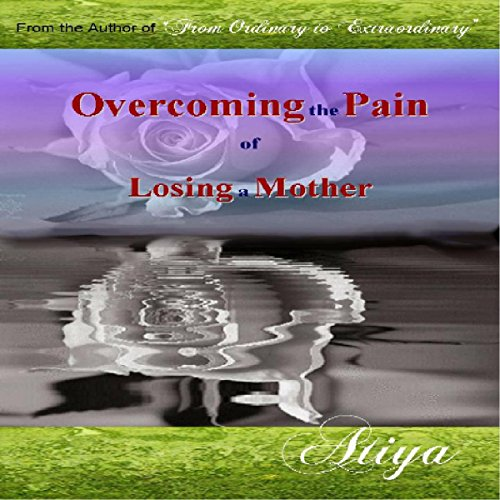Overcoming the Pain of Losing a Mother audiobook cover art