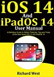 iOS 14 And iPADOS 14 User Manual : A Definitive Guide to Hidden Features, Tips And Tricks of the New Apple iOS 14 and iPadOS 14 (English Edition)